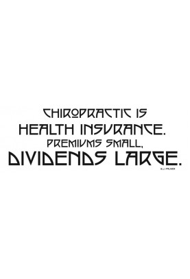 Chiropractic is Health Insurance Epigram
